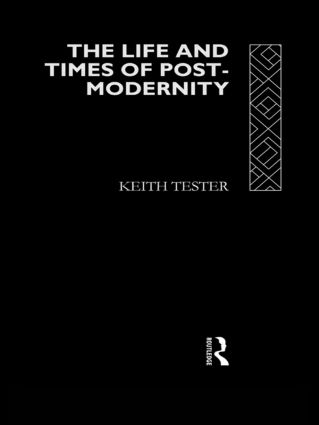 The Life and Times of Post-Modernity: 1st Edition (Paperback) book cover