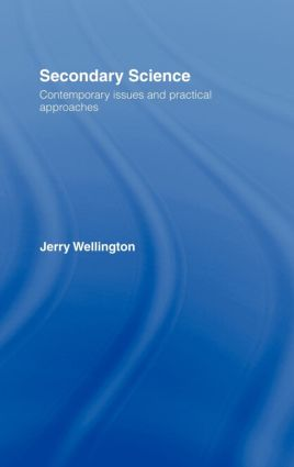 Secondary Science: Contemporary Issues and Practical Approaches, 1st Edition (Hardback) book cover