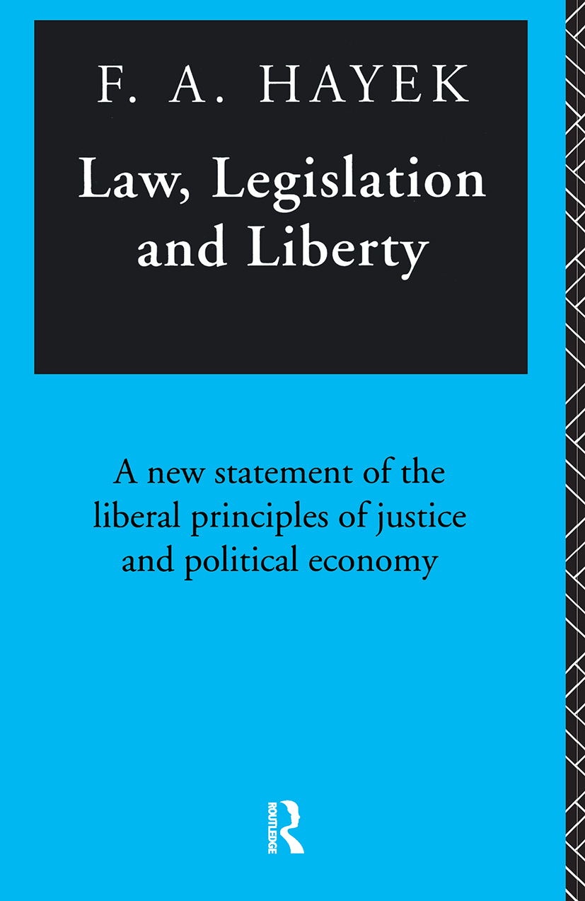 Law, Legislation and Liberty: A New Statement of the Liberal Principles of Justice and Political Economy, 1st Edition (Paperback) book cover
