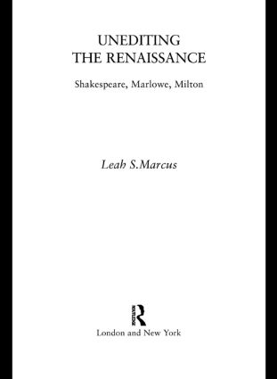 Unediting the Renaissance: Shakespeare, Marlowe and Milton, 1st Edition (Paperback) book cover