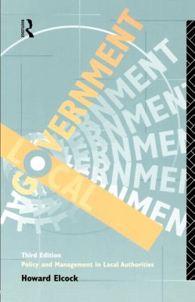 Local Government: Policy and Management in Local Authorities, 3rd Edition (Paperback) book cover