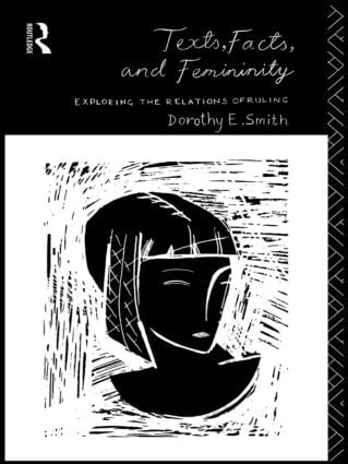 Texts, Facts and Femininity: Exploring the Relations of Ruling, 1st Edition (Paperback) book cover