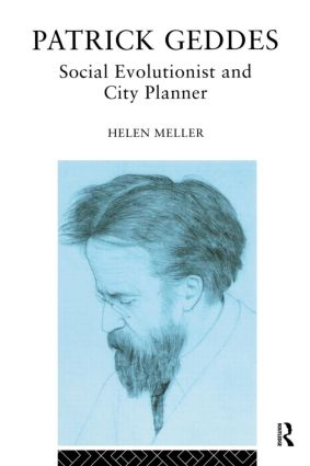Patrick Geddes: Social Evolutionist and City Planner, 1st Edition (Paperback) book cover