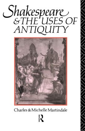 Shakespeare and the Uses of Antiquity: An Introductory Essay, 1st Edition (Paperback) book cover