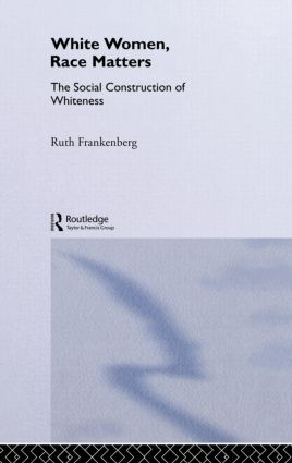White Women, Race Matters: The Social Construction of Whiteness, 1st Edition (Hardback) book cover
