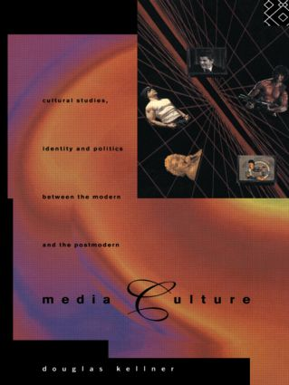 Media Culture: Cultural Studies, Identity and Politics between the Modern and the Post-modern (Paperback) book cover