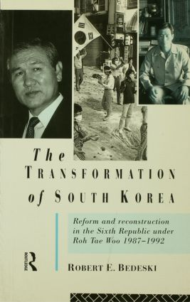 The Transformation of South Korea: Reform and Reconstitution in the Sixth Republic Under Roh Tae Woo, 1987-1992 (Paperback) book cover