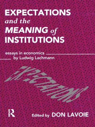 Expectations and the Meaning of Institutions: Essays in Economics by Ludwig M. Lachmann (Hardback) book cover