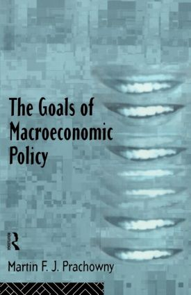 The Goals of Macroeconomic Policy: 1st Edition (Paperback) book cover