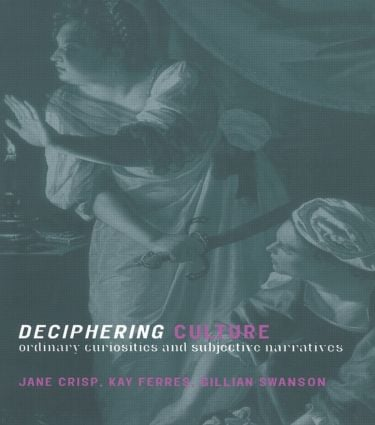 Deciphering Culture: Ordinary Curiosities and Subjective Narratives, 1st Edition (Paperback) book cover