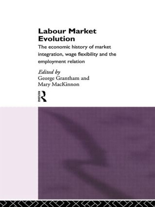 Labour Market Evolution: The Economic History of Market Integration, Wage Flexibility and the Employment Relation, 1st Edition (Hardback) book cover