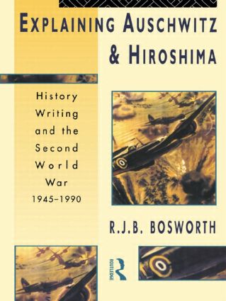 Explaining Auschwitz and Hiroshima: Historians and the Second World War, 1945-1990 book cover