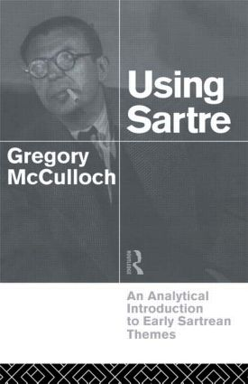 Using Sartre: An Analytical Introduction to Early Sartrean Themes, 1st Edition (Paperback) book cover