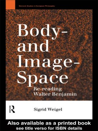 Body-and Image-Space: Re-Reading Walter Benjamin, 1st Edition (Paperback) book cover