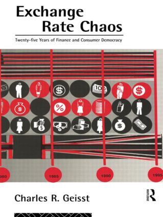 Exchange Rate Chaos: 25 Years of Finance and Consumer Democracy, 1st Edition (Hardback) book cover