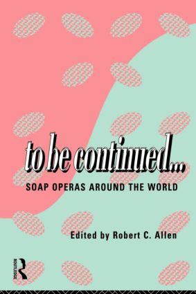 To Be Continued...: Soap Operas Around the World (Paperback) book cover