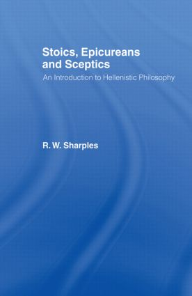 Stoics, Epicureans and Sceptics: An Introduction to Hellenistic Philosophy (Paperback) book cover