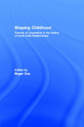 Shaping Childhood: Themes of Uncertainty in the History of Adult-Child Relationships, 1st Edition (Hardback) book cover