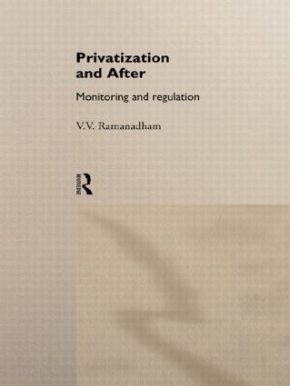 Privatization and After: Monitoring and Regulation, 1st Edition (Hardback) book cover