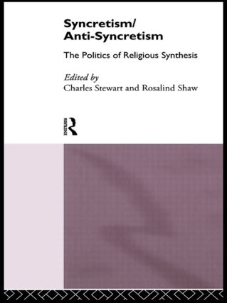Syncretism/Anti-Syncretism: The Politics of Religious Synthesis book cover