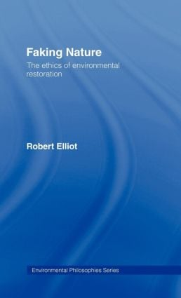 Faking Nature: The Ethics of Environmental Restoration book cover