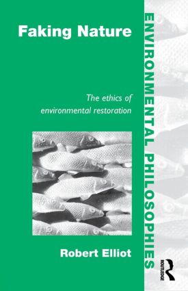 Faking Nature: The Ethics of Environmental Restoration (Paperback) book cover