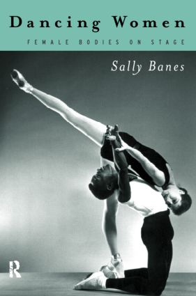 Dancing Women: Female Bodies Onstage (Paperback) book cover