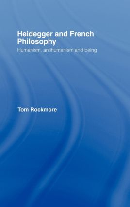 Heidegger and French Philosophy: Humanism, Antihumanism and Being, 1st Edition (Hardback) book cover