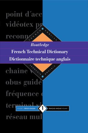 Routledge French Technical Dictionary Dictionnaire technique anglais: Volume 1 French-English/francais-anglais, 1st Edition (Hardback) book cover