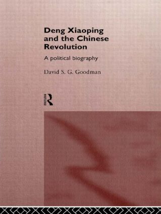 Deng Xiaoping and the Chinese Revolution: A Political Biography, 1st Edition (Paperback) book cover