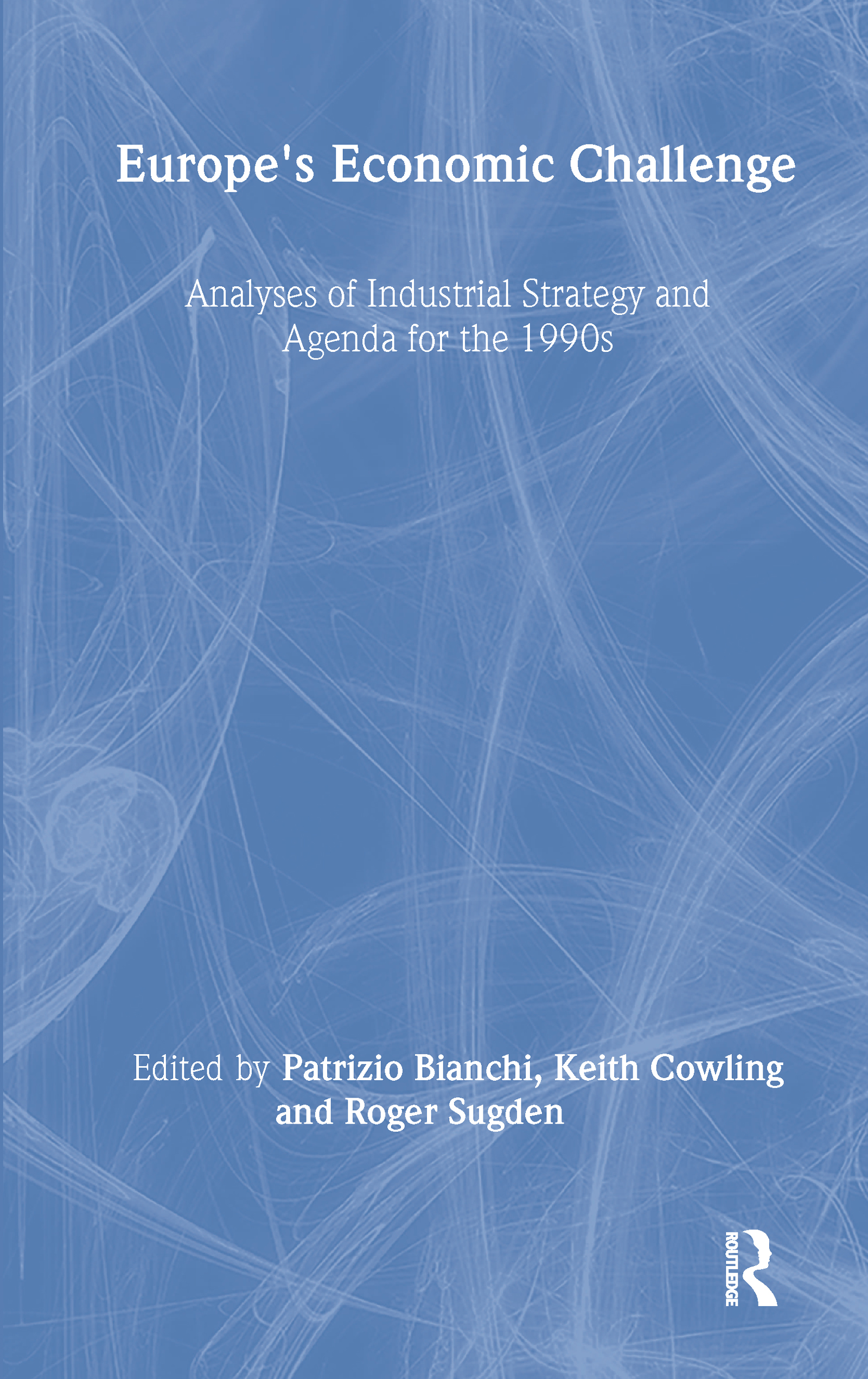 Europe's Economic Challenge: Analyses of Industrial Strategy and Agenda for the 1990s, 1st Edition (Hardback) book cover