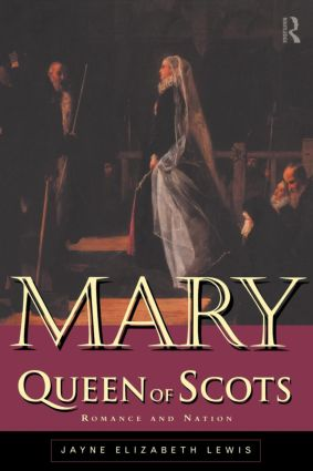 Mary Queen of Scots: Romance and Nation, 1st Edition (Paperback) book cover