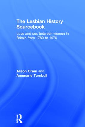The Lesbian History Sourcebook: Love and Sex Between Women in Britain from 1780–1970, 1st Edition (Hardback) book cover