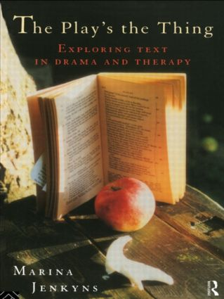 The Play's the Thing: Exploring Text in Drama and Therapy, 1st Edition (Paperback) book cover