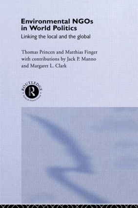 Environmental NGOs in World Politics: Linking the Local and the Global (Hardback) book cover