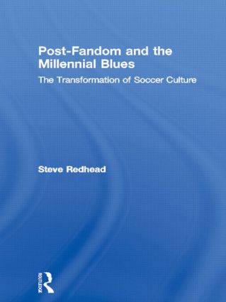 Post-Fandom and the Millennial Blues: The Transformation of Soccer Culture, 1st Edition (Paperback) book cover