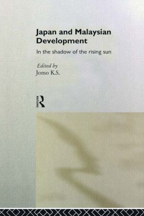 Japan and Malaysian Economic Development: In the Shadow of the Rising Sun, 1st Edition (Hardback) book cover