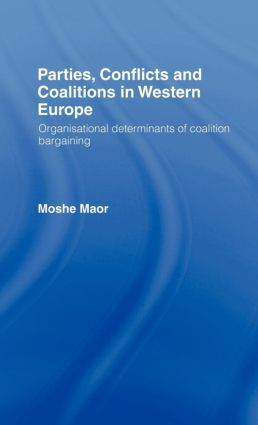 Parties, Conflicts and Coalitions in Western Europe: The Organisational Determinants of Coalition Bargaining (Hardback) book cover