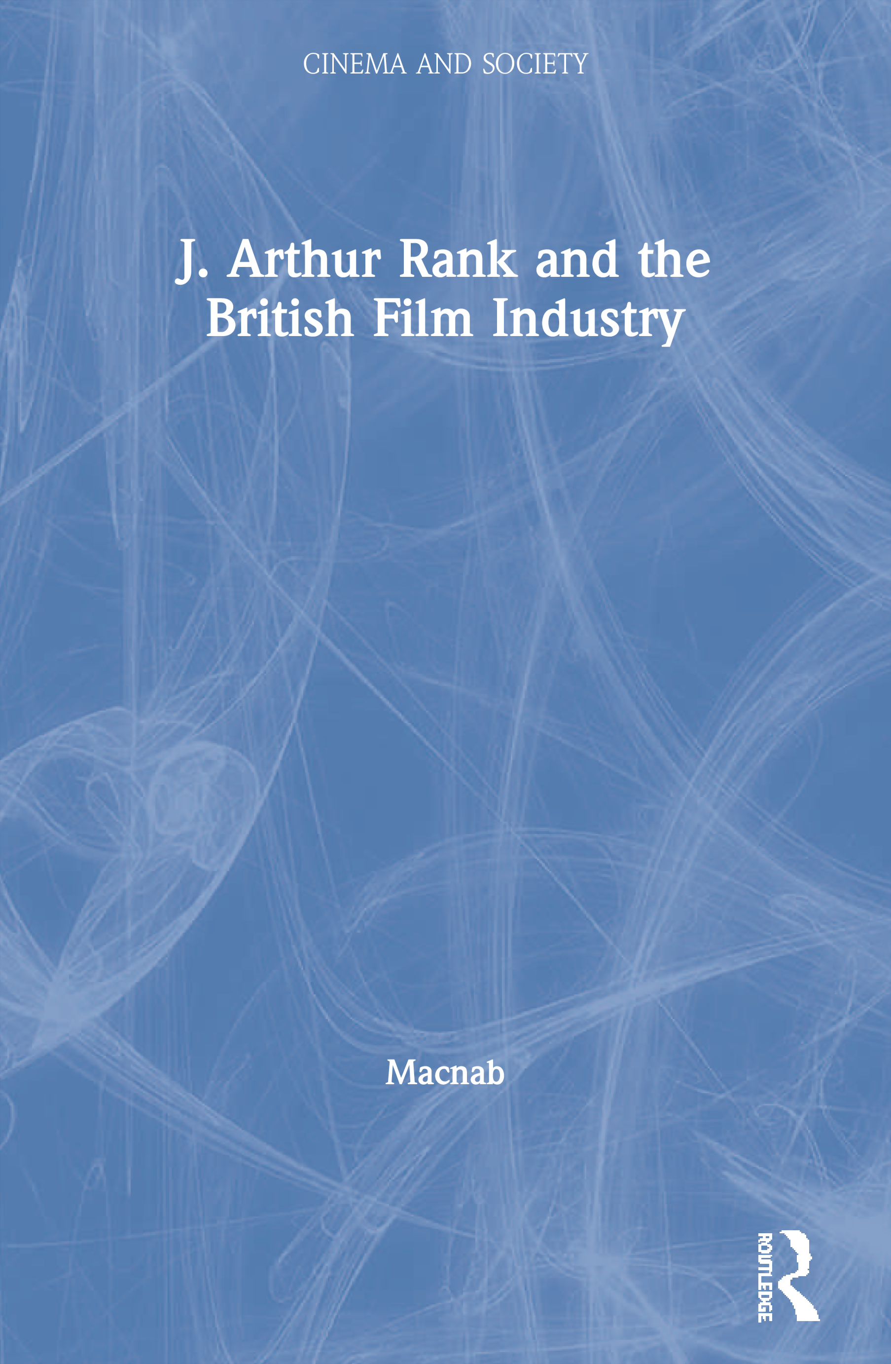 J. Arthur Rank and the British Film Industry book cover
