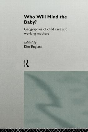 Who Will Mind the Baby?: Geographies of Childcare and Working Mothers book cover