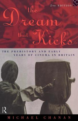 The Dream That Kicks: The Prehistory and Early Years of Cinema in Britain, 2nd Edition (Paperback) book cover