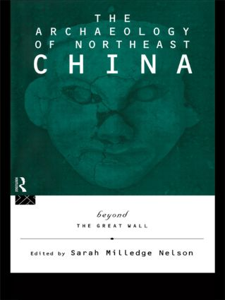 The Archaeology of Northeast China: Beyond the Great Wall, 1st Edition (Hardback) book cover