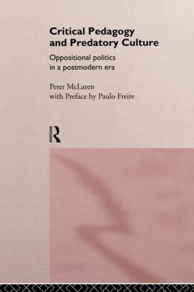 Critical Pedagogy and Predatory Culture: Oppositional Politics in a Postmodern Era, 1st Edition (Paperback) book cover