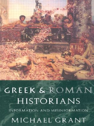 Greek and Roman Historians: Information and Misinformation, 1st Edition (Paperback) book cover