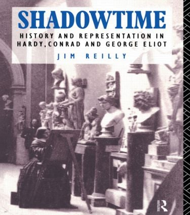 Shadowtime: History and Representation in Hardy, Conrad and George Eliot, 1st Edition (Paperback) book cover