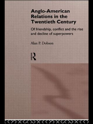 Anglo-American Relations in the Twentieth Century: The Policy and Diplomacy of Friendly Superpowers, 1st Edition (Paperback) book cover