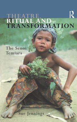 Theatre, Ritual and Transformation: The Senoi Temiars, 1st Edition (Paperback) book cover