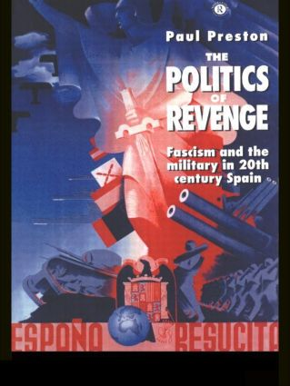 The Politics of Revenge: Fascism and the Military in 20th-century Spain, 1st Edition (Paperback) book cover