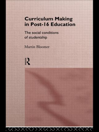 Curriculum Making in Post-16 Education: The Social Conditions of Studentship, 1st Edition (Paperback) book cover