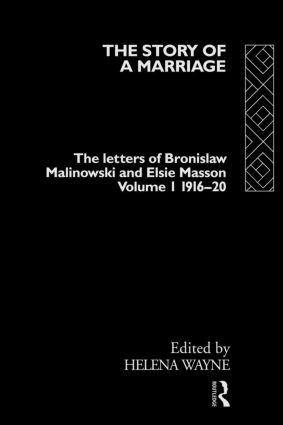 The Story of a Marriage - Vol 1: The letters of Bronislaw Malinowski and Elsie Masson. Vol I 1916-20, 1st Edition (Paperback) book cover
